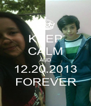 KEEP CALM AND 12.20.2013 FOREVER - Personalised Poster A1 size