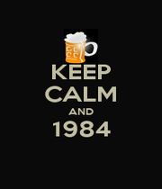 KEEP CALM AND 1984  - Personalised Poster A1 size