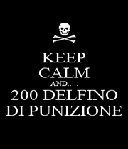 KEEP CALM AND..... 200 DELFINO DI PUNIZIONE - Personalised Poster A1 size