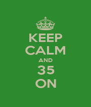 KEEP CALM AND 35 ON - Personalised Poster A1 size
