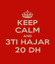 KEEP CALM AND 3TI HAJAR 20 DH - Personalised Poster A1 size