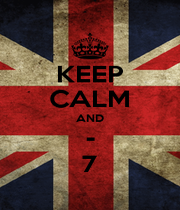 KEEP CALM AND - 7 - Personalised Poster A1 size