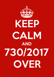 KEEP CALM AND 730/2017 OVER - Personalised Poster A1 size