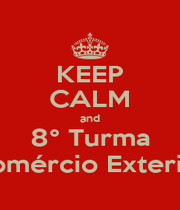 KEEP CALM and 8° Turma Comércio Exterior - Personalised Poster A1 size