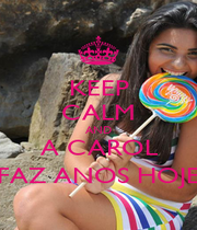 KEEP CALM AND A CAROL FAZ ANOS HOJE - Personalised Poster A1 size