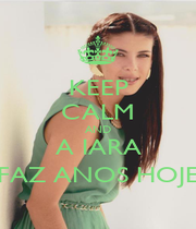 KEEP CALM AND A IARA FAZ ANOS HOJE - Personalised Poster A1 size