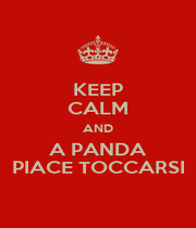 KEEP CALM AND A PANDA PIACE TOCCARSI - Personalised Poster A4 size