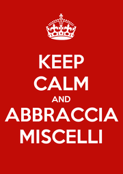 KEEP CALM AND ABBRACCIA MISCELLI - Personalised Poster A4 size