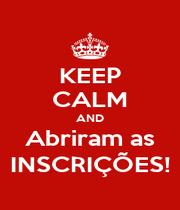KEEP CALM AND Abriram as INSCRIÇÕES! - Personalised Poster A1 size