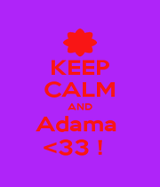 KEEP CALM AND Adama  <33 !   - Personalised Poster A1 size
