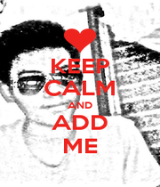 KEEP CALM AND ADD ME - Personalised Poster A1 size