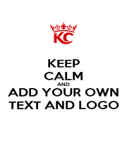 KEEP CALM AND ADD YOUR OWN TEXT AND LOGO - Personalised Poster A4 size
