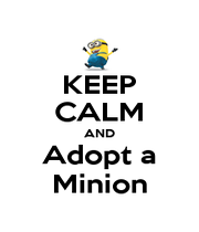 KEEP CALM AND Adopt a Minion - Personalised Poster A1 size