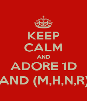 KEEP CALM AND ADORE 1D AND (M,H,N,R) - Personalised Poster A1 size