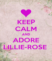 KEEP CALM AND ADORE LILLIE-ROSE  - Personalised Poster A4 size