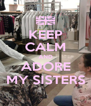 KEEP CALM AND ADORE MY SISTERS - Personalised Poster A1 size
