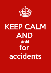 KEEP CALM AND  afraid  for  accidents - Personalised Poster A1 size
