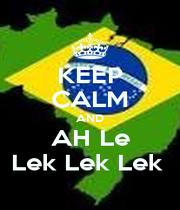 KEEP CALM AND AH Le Lek Lek Lek  - Personalised Poster A1 size