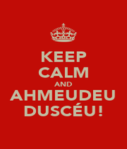 KEEP CALM AND AHMEUDEU DUSCÉU! - Personalised Poster A1 size