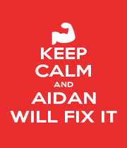 KEEP CALM AND AIDAN WILL FIX IT - Personalised Poster A4 size
