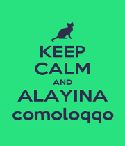 KEEP CALM AND ALAYINA comoloqqo - Personalised Poster A4 size
