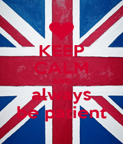 KEEP CALM AND always be patient - Personalised Poster A1 size