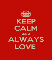 KEEP CALM AND ALWAYS LOVE  - Personalised Poster A1 size