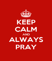 KEEP CALM AND ALWAYS PRAY - Personalised Poster A1 size