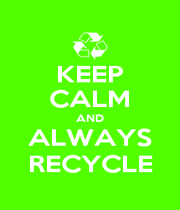 KEEP CALM AND ALWAYS RECYCLE - Personalised Poster A1 size