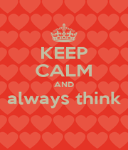 KEEP CALM AND always think  - Personalised Poster A1 size