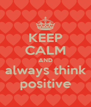 KEEP CALM AND always think positive - Personalised Poster A1 size