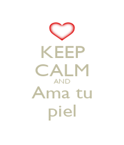 KEEP CALM AND Ama tu piel - Personalised Poster A1 size