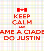 KEEP CALM AND AME A CIADE DO JUSTIN - Personalised Poster A4 size