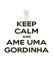 KEEP CALM AND AME UMA GORDINHA - Personalised Poster A1 size