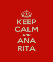KEEP CALM AND ANA RITA - Personalised Poster A4 size