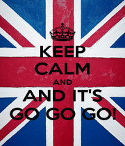 KEEP CALM AND AND IT'S GO GO GO! - Personalised Poster A1 size