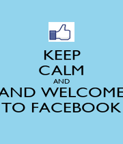 KEEP CALM AND AND WELCOME TO FACEBOOK - Personalised Poster A1 size