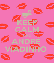 KEEP CALM AND ANDRÉ  VIADINHO  - Personalised Poster A4 size