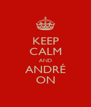 KEEP CALM AND ANDRÉ ON - Personalised Poster A4 size