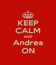 KEEP CALM AND Andrea ON - Personalised Poster A1 size