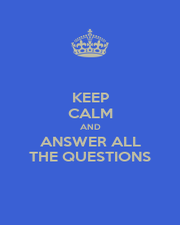 KEEP CALM AND ANSWER ALL THE QUESTIONS - Personalised Poster A1 size