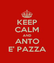 KEEP CALM AND ANTO E' PAZZA - Personalised Poster A1 size