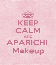 KEEP CALM AND APARICHI  Makeup - Personalised Poster A1 size