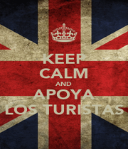 KEEP CALM AND APOYA LOS TURISTAS - Personalised Poster A4 size
