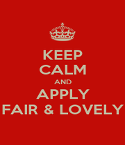 KEEP CALM AND APPLY FAIR & LOVELY - Personalised Poster A4 size