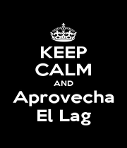 KEEP CALM AND Aprovecha El Lag - Personalised Poster A1 size