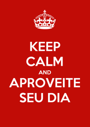 KEEP CALM AND APROVEITE SEU DIA - Personalised Poster A4 size