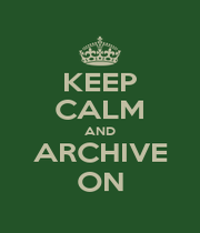 KEEP CALM AND ARCHIVE ON - Personalised Poster A4 size