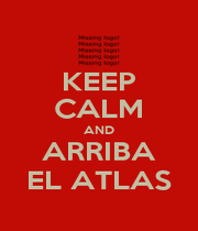 KEEP CALM AND ARRIBA EL ATLAS - Personalised Poster A1 size