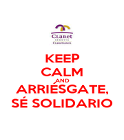 KEEP CALM AND ARRIÉSGATE, SÉ SOLIDARIO - Personalised Poster A1 size